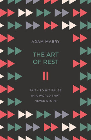 The Art of Rest: Faith to hit pause in a world that never stops by Mabry, Adam (9781784983208) Reformers Bookshop