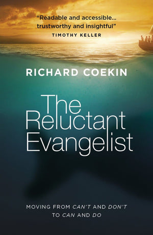 The Reluctant Evangelist: Moving from can't and don't to can and do by Coekin, Richard (9781784983413) Reformers Bookshop