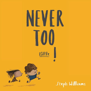 Never Too Little!