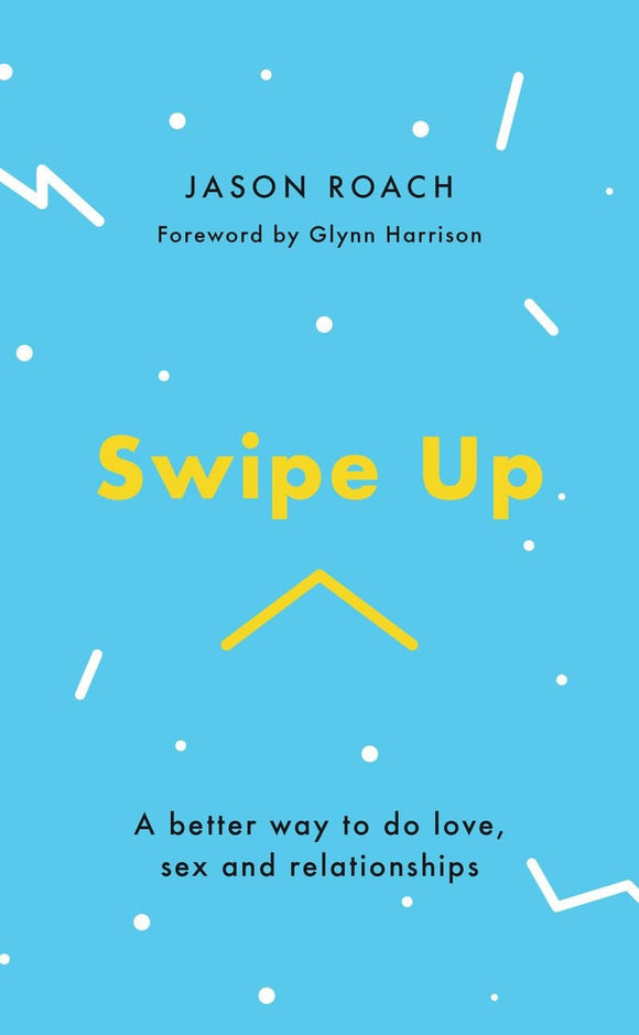 Swipe Up: A better way to do love, sex and relationships
