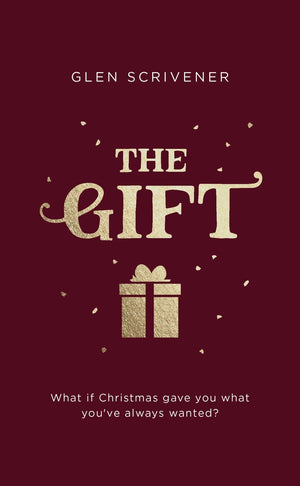 The Gift: What if Christmas gave you what you've always wanted? by Scrivener, Glen (9781784983741) Reformers Bookshop