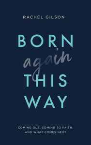 Born Again This Way: Coming out, coming to faith, and what comes next