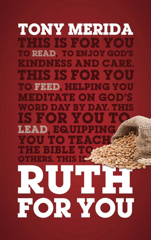 Ruth For You: Revealing God's Kindness and Care by Merida, Tony (9781784983987) Reformers Bookshop