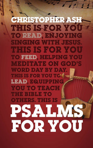 Psalms For You: How to pray, how to feel and how to sing by Ash, Christopher (9781784984151) Reformers Bookshop
