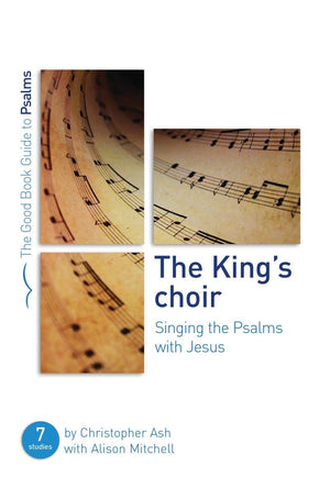 GBG The King's Choir: Singing the Psalms with Jesus by Ash, Christopher (9781784984182) Reformers Bookshop