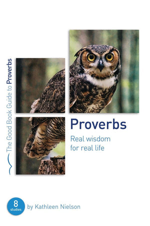 GBG Proverbs: Real Wisdom for Real Life by Nielson, Kathleen (9781784984304) Reformers Bookshop