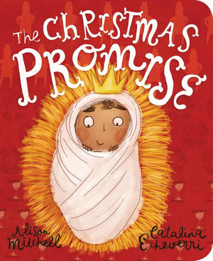 The Christmas Promise Board Book by Mitchell, Alison; Echeverri, Catalina (9781784984397) Reformers Bookshop