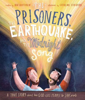 The Prisoners, the Earthquake, and the Midnight Song by Hartman, Bob & Echeverri, Catalina (9781784984403) Reformers Bookshop
