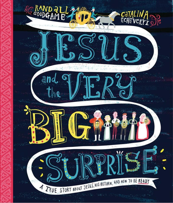 Jesus and the Very Big Surprise: A True Story about Jesus, His Return, and How to Be Ready