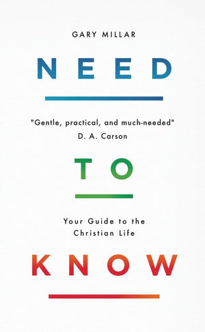 Need to Know: Your Guide to the Christian Life by Millar, Gary (9781784984427) Reformers Bookshop
