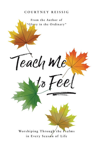 Teach Me To Feel: Worshiping Through the Psalms in Every Season of Life by Reissig, Courtney (9781784984441) Reformers Bookshop