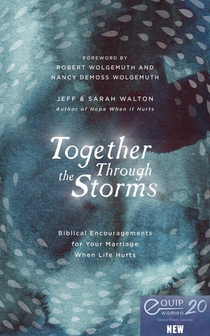 Together Through the Storms: Biblical Encouragements for Your Marriage When Life Hurts by Walton, Sarah & Jeff (9781784984724) Reformers Bookshop