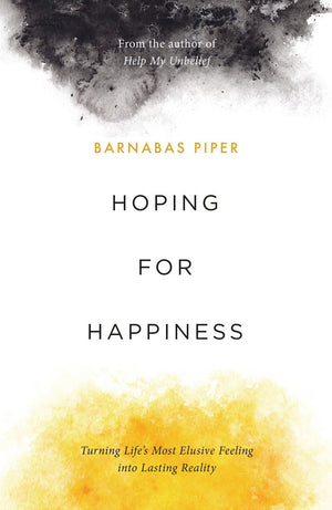 Hoping for Happiness: Turning Life's Most Elusive Feeling into Lasting Reality by Piper, Barnabas (9781784984755) Reformers Bookshop