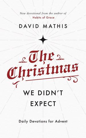 The Christmas We Didn't Expect: Daily Devotions for Advent by Mathis, David (9781784984762) Reformers Bookshop