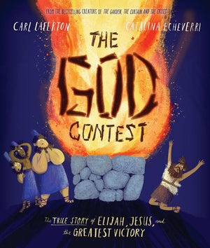 The God Contest: The True Story of Elijah, Jesus, and the Greatest Victory by Laferton, Carl & Echeverri, Catalina (9781784984786) Reformers Bookshop