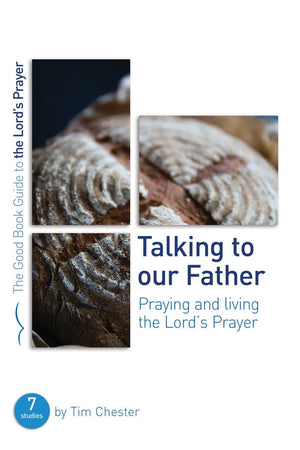 GBG Talking to Our Father: Praying and Living the Lord's Prayer by Chester, Tim (9781784985202) Reformers Bookshop