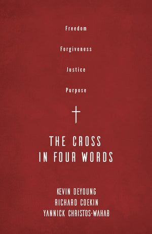 The Cross in Four Words by DeYoung, Kevin; Coekin, Richard; Christos-Wahab, Yannick (9781784985226) Reformers Bookshop