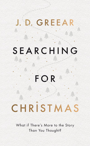 Searching for Christmas: What If There's More to the Story Than You Thought? by Greear, J.D. (9781784985318) Reformers Bookshop