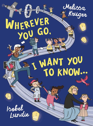 Wherever You Go, I Want You to Know by Kruger, Melissa B. & Lundie, Isobel (9781784985356) Reformers Bookshop