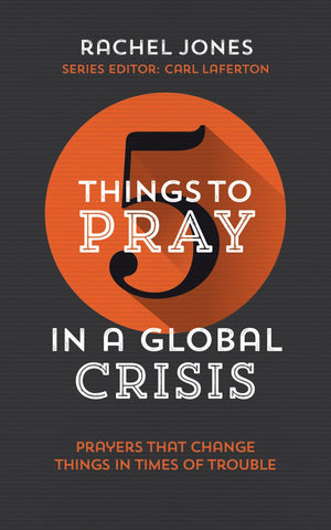 5 Things to Pray in a Global Crisis: Prayers that Change Things in Times of Trouble by Jones, Rachel (9781784985707) Reformers Bookshop
