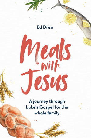 Meals With Jesus: A Journey Through Luke's Gospel for the Whole Family by Drew, Ed (9781784985769) Reformers Bookshop
