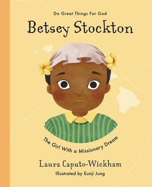 Betsey Stockton: The Girl With a Missionary Dream by Wickham, Laura (9781784985776) Reformers Bookshop