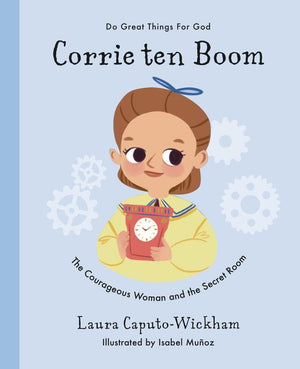 Corrie ten Boom: The Courageous Woman and The Secret Room by Wickham, Laura (9781784985783) Reformers Bookshop