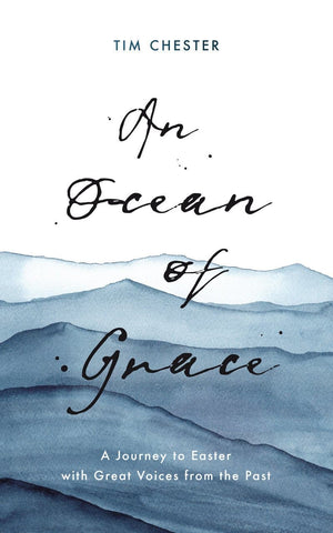 An Ocean of Grace: A Journey to Easter with Great Voices From the Past by Chester, Tim (9781784985790) Reformers Bookshop