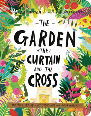 The Garden, the Curtain, and the Cross Board Book by Laferton, Carl & Echeverri, Catalina (9781784985813) Reformers Bookshop