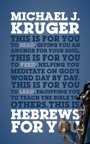 Hebrews For You: Giving You an Anchor for the Soul by Kruger, Michael J. (9781784986056) Reformers Bookshop