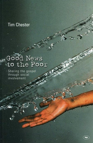 9781844740192-Good News to the Poor: Sharing the Gospel through Social Involvement-Chester, Tim