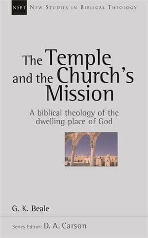 NSBT Temple and the Church's Mission, The: A Biblical Theology Of The Dwelling Place Of God by Beale, G.K. (9781844740222) Reformers Bookshop