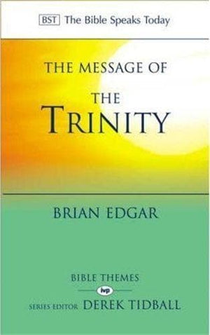 BST The Message of the Trinity by Edgar, Brian (9781844740482) Reformers Bookshop