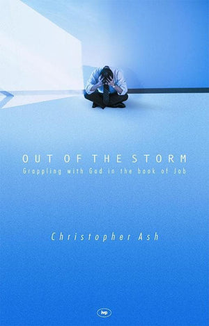 9781844740567-Out of the Storm: Grappling with God in the Book of Job-Ash, Christopher