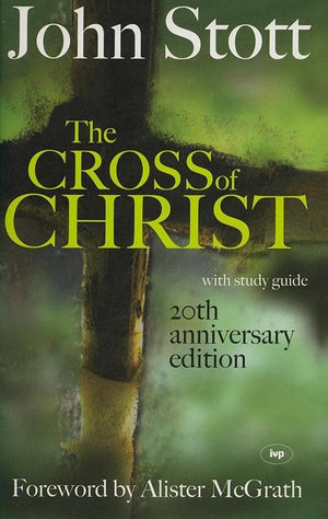 9781844741557-Cross of Christ, The: 20th Anniversary Edition-Stott, John
