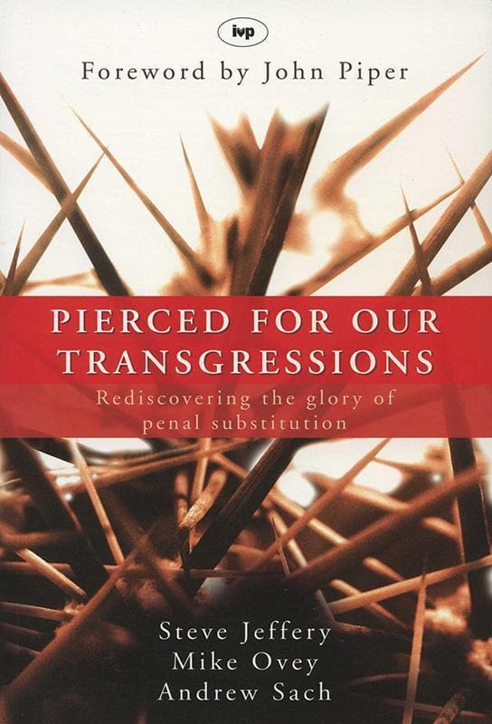 9781844741786-Pierced for Our Transgressions: Rediscovering the Glory of Penal Substitution-Jeffery, Steve; Ovey, Mike; Sach, Andrew