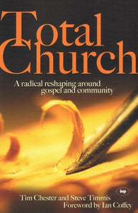 9781844741915-Total Church: A Radical Reshaping Around Gospel and Community-Chester, Tim