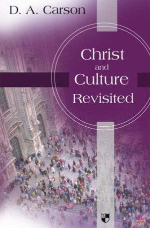 Christ and Culture Revisited (Apollos/IVP Edition) by Carson, D. A. (9781844742790) Reformers Bookshop