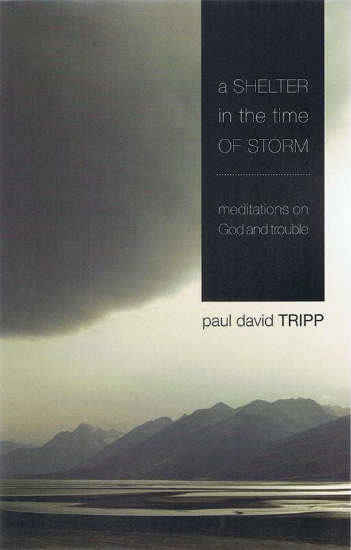 9781844743766-Shelter in the Time of Storm, A: Meditations on God and Trouble-Tripp, Paul David