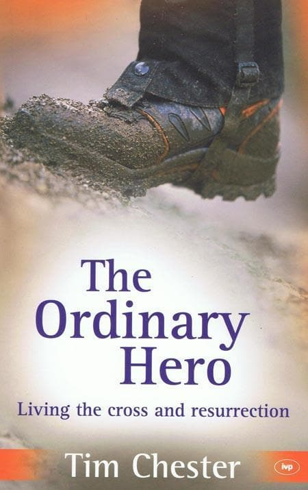 9781844743773-Ordinary Hero, The: Living the Cross and Resurrection-Chester, Tim