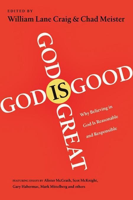 9781844744176-God is Great, God is Good: Why Believing in God is Reasonable and Responsible-Craig, William Lane and Meister, Chad (Editors)