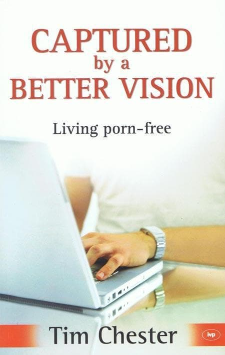 9781844744350-Captured by a Better Vision: Living Porn-Free-Chester, Tim