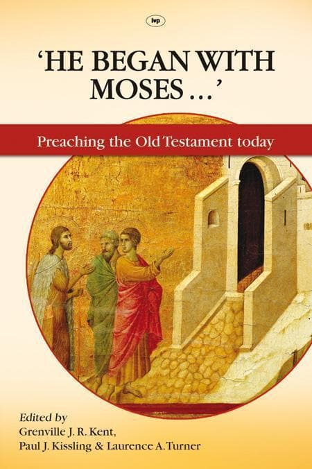 9781844744480-He Began with Moses: Praching the Old Testament Today-Kent, Grenville J. R.; Kissling, Paul J.; Turner, Lawrence A.