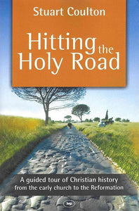 9781844745111-Hitting the Holy Road: A Guided Tour Of Christian History From The Early Church To The Reformation-Coulton, Stuart