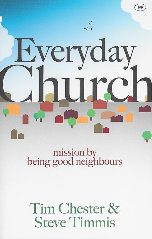 9781844745203-Everyday Church: Mission by Being Good Neighbours-Chester, Tim & Timmis, Steve