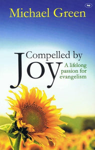 9781844745425-Compelled by Joy: A Lifelong Passion for Evangelism-Green, Michael
