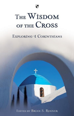 9781844745487-Wisdom of the Cross, The: Exploring 1 Corinthians-Rosner, Brian