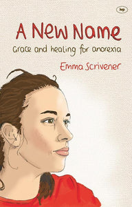 9781844745869-New Name, A: Grace And Healing For Anorexia-Scrivener, Emma