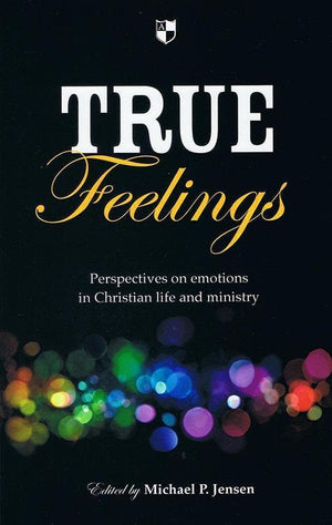 9781844745937-True Feelings: Perspectives on Emotions in Christian Life and Ministry-Jensen, Michael (Editor)