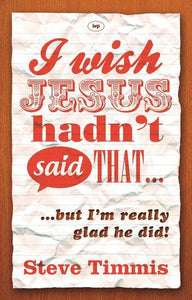 9781844748723-I Wish Jesus Hadn't Said That… but I'm really glad he did-Timmis, Steve